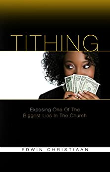 TITHING: Exposing One Of The Biggest Lies In The Church by [Christiaan, Edwin]