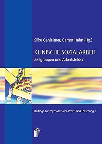 Klinische Sozialarbeit: Zielgruppen und Arbeitsfelder: Band 1: Zielgruppen und Arbeitsfelder (Fachwissen)