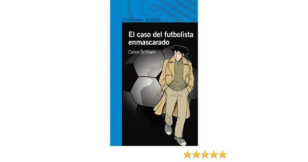 Amazon.com: El caso del futbolista enmascarado (Spanish Edition) eBook: Carlos Schlaen: Kindle Store
