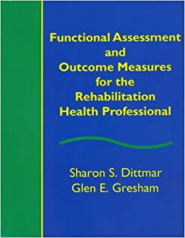 Functional Assessment and Outcome Measures for the Rehabilitation Health Professional