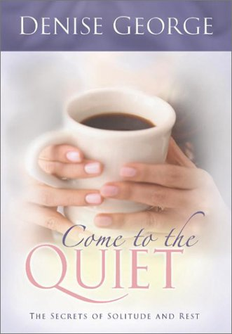 Come to the Quiet: The Secrets of Solitude and Rest