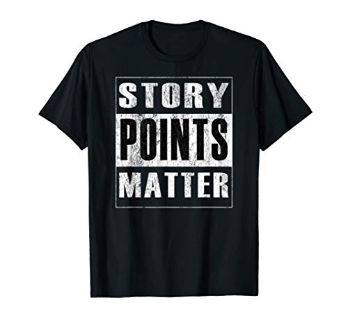 Story Points Matter - Agile Scrum Distressed Funny T-Shirt