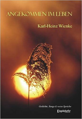 Angekommen Im Leben Gedichte Songs Und Weise Spruche Amazon De