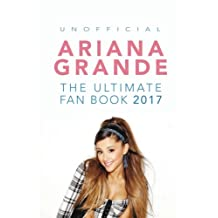 Ariana Grande: The Ultimate Ariana Grande Fan Book 2017/18: Ariana Grande Facts, Quiz, Photos and BONUS Wordsearch Puzzle