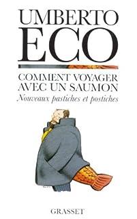Comment voyager avec un saumon : nouveaux pastiches et postiches, Eco, Umberto