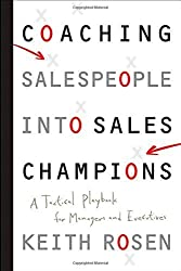 Coaching Salespeople into Sales Champions: A Tactical Playbook for Managers and Executives by Keith Rosen (2008-03-14)