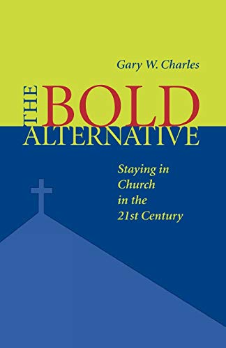 The Bold Alternative: Staying in Church in the 21st ()