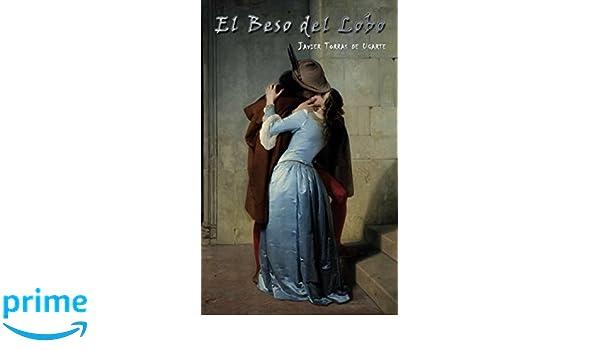 Amazon.com: El beso del lobo (Spanish Edition) (9781540743695): Javier Torras de Ugarte: Books
