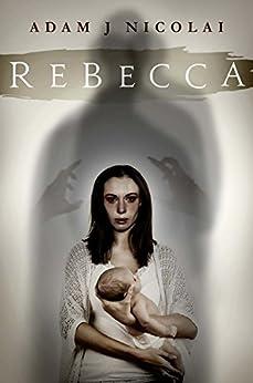 Rebecca by [Nicolai, Adam J]