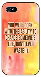 iPhone 5C You were born with the ability to change someone's life. Don't ever waste it, black plastic case / Inspirational and motivational life quotes / SURELOCK AUTHENTIC
