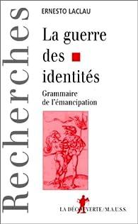 La guerre des identités : grammaire de l'émancipation par Ernesto Laclau