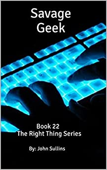 Savage Geek: Book 22 The Right Thing Series by [Sullins, By: John]