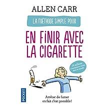 La méthode simple pour en finir avec la cigarette: Arrêter de fumer en fait c'est facile !