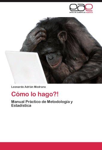 Como lo hago?!: Manual Practico de Metodologia y Estadistica (Spanish Edition) [Leonardo Adrian Medrano] (Tapa Blanda)