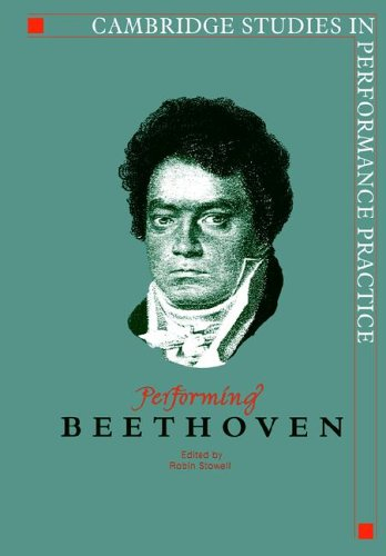 Performing Beethoven (Cambridge Studies in Performance Practice) by Robin Stowell