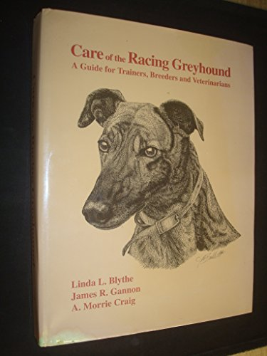 Care of the racing greyhound: A guide for trainers, breeders and veterinarians