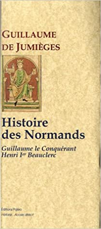 Ebooks gratuits en ligne download pdf Histoire des normands : De Guillaume le conquérant à Henri I Beauclerc PDF ePub MOBI by Guillaume de Jumièges