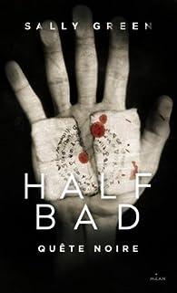 Half bad, tome 3 : Quête noire par Sally Green