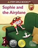Sophie and the Airplane (STEM Girls Books)