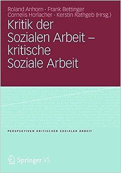 Kritik der Sozialen Arbeit - kritische Soziale Arbeit (Perspektiven kritischer Sozialer Arbeit)