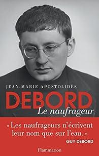 Debord: Le naufrageur par Jean-Marie Apostolidès