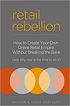 Book Retail Rebellion: How To Start Your Own Online Retail Empire