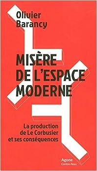 Misère de l'espace moderne : La production de Le Corbusier et ses conséquences