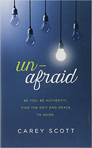 fc80b78f01 Unafraid  Be you. Be authentic. Find the grit and grace to shine.  Carey  Scott  9781683226383  Amazon.com  Books