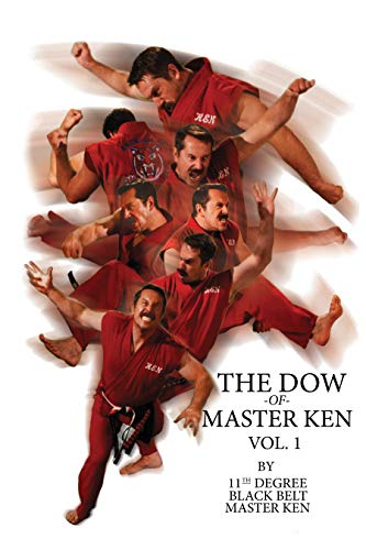 The Dow of Master Ken: Vol. 1 - By 11th Degree Black Belt Master Ken