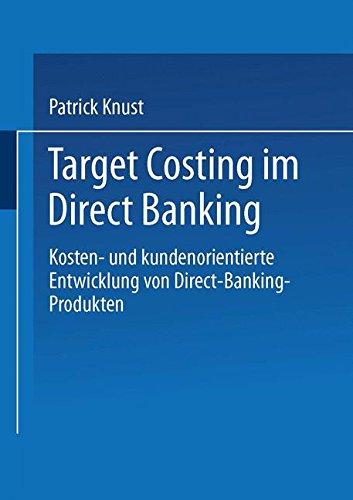 Target Costing im Direct Banking: Kosten- und kundenorientierte Entwicklung von Direct-Banking-Produkten (Gabler Edition Wissenschaft) (German Edition) Taschenbuch – 14. Dezember 2013 Patrick Knust Deutscher Universitätsverlag 3824476592 Business/Economics