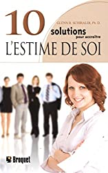 10 solutions pour accroitre l'estime de soi (French Edition)