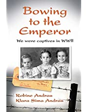 Bowing to the Emperor: We Were Captives in WWII