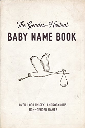 The Gender-Neutral Baby Name Book: Over 1,000 Unisex, androgynous,  non-gender names (unisex baby name book)