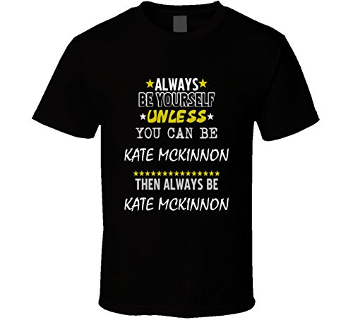 Kate McKinnon Always Be Yourself Comedian Stand Up Funny Comedy T Shirt M Black