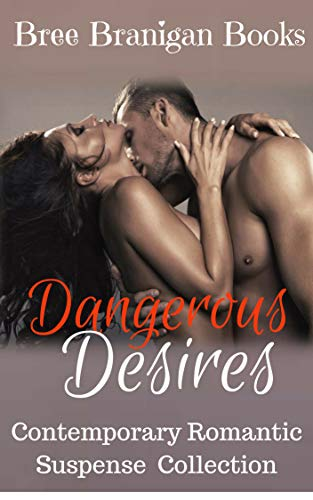 Dangerous Desires: Contemporary Romantic Suspense Collection by [Branigan Books, Bree]