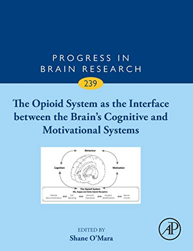 The Opioid System as the Interface between the Brain's Cognitive and Motivational Systems (Volume 239) (Progress in Brain Research (Volume 239))