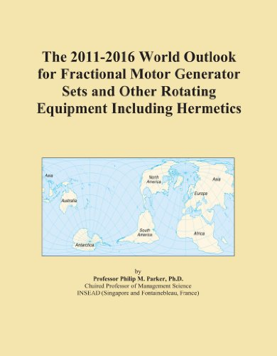 The 2011-2016 World Outlook for Fractional Motor Generator Sets and Other Rotating Equipment Including Hermetics