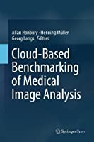 Cloud-Based Benchmarking of Medical Image Analysis Front Cover