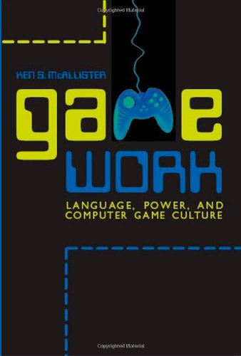 Game Work: Language, Power, and Computer Game Culture (Albma Rhetoric Cult & Soc Crit) by Brand: University Alabama Press