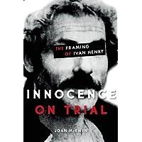 Innocence on Trial: The Framing of Ivan Henry
