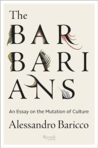 the barbarians an essay on the mutation of culture de  the barbarians an essay on the mutation of culture de alessandro baricco stephen sartarelli fremdsprachige bucher