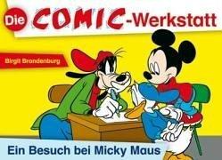 Die Comic-Werkstatt: Ein Besuch bei Micky Maus Sondereinband – Oktober 2006 Birgit Brandenburg Verlag an der Ruhr 383460187X Lehrer