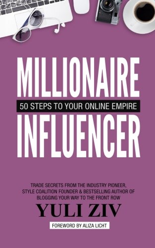 NEW Millionaire Influencer: 50 Steps to Your Online Empire by Yuli Ziv