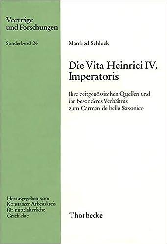Die Vita Heinrici IV. Imperatoris: Ihre Zeitgenossischen Quellen Und Ihr Besonderes Verhaltnis Zum Carmen de Bello Saxonico (Vortrage Und Forschungen - Sonderbande)