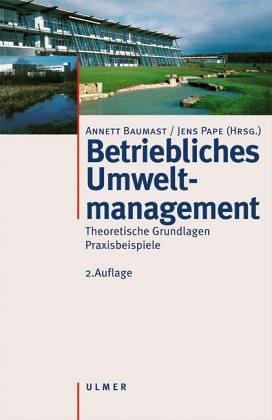 Betriebliches Umweltmanagement. Theoretische Grundlagen. Praxisbeispiele.