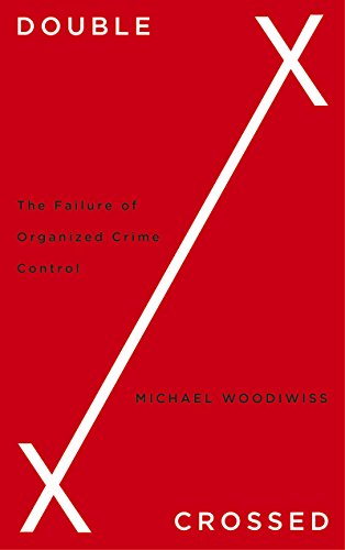 - Double Crossed: The Failure of Organized Crime Control