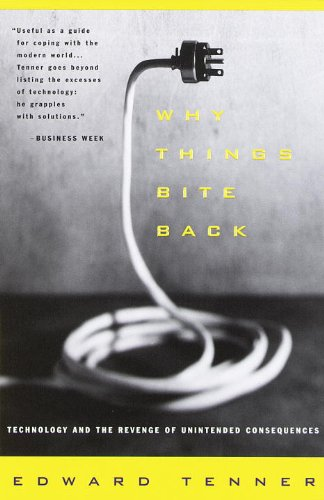 Why Things Bite Back: Technology and the Revenge of Unintended Consequences (Vintage)