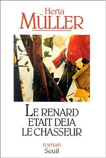 Le renard était déjà le chasseur : roman, Müller, Herta
