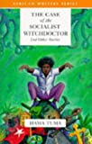 The Case of the Socialist Witchdoctor and Other Stories (African Writers Series)