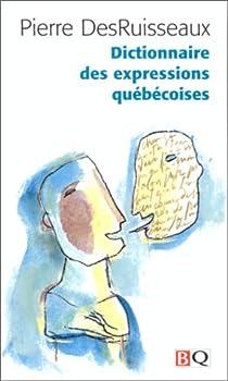 Dictionnaire des expressions québécoises par DesRuisseaux